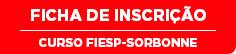 CLIQUE AQUI e FAÇA A SUA INSCRIÇÃO: Ficha de Inscrição – Curso Fiesp-Sorbonne